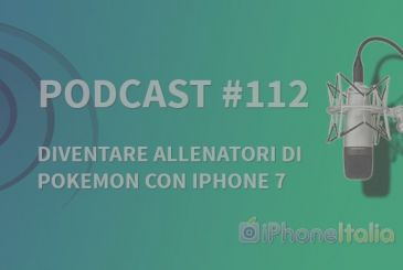 """To become trainers of the Pokemon with the iPhone 7"" – iPhoneItalia Podcast #112"