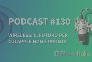 Wireless: the future for Apple is not ready – iPhoneItalia Podcast #130