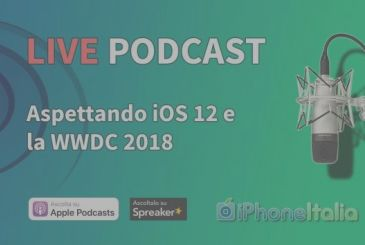 Waiting for iOS 12 and the WWDC 2018 – iPhoneItalia Podcast LIVE today from 16.30!